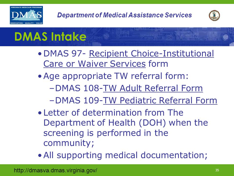 DMAS Intake DMAS 97- Recipient Choice-Institutional Care or Waiver Services form. Age appropriate TW referral form: