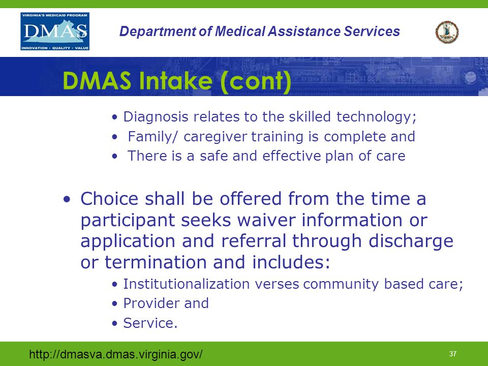 DMAS Intake (cont) Diagnosis relates to the skilled technology; Family/ caregiver training is complete and.