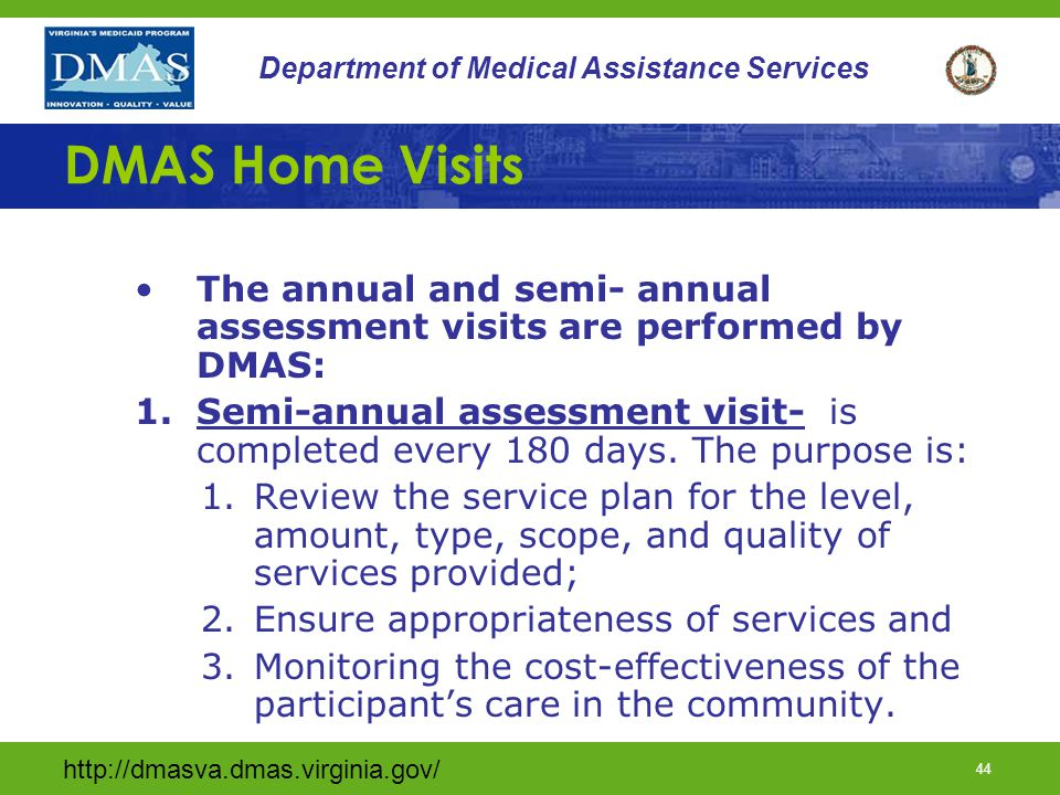 DMAS Home Visits The annual and semi- annual assessment visits are performed by DMAS: