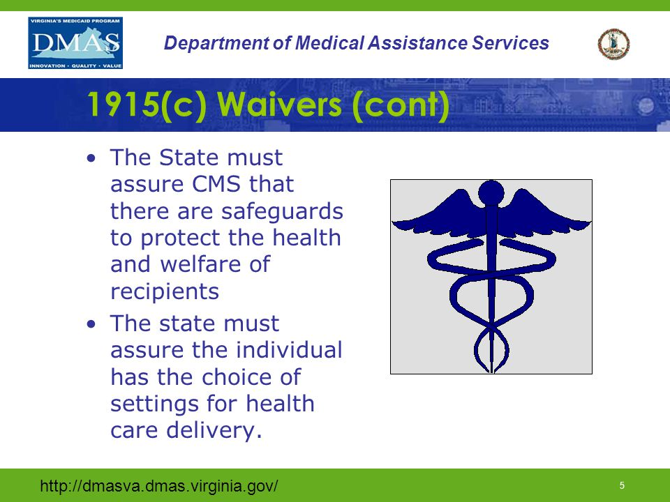1915(c) Waivers (cont) The State must assure CMS that there are safeguards to protect the health and welfare of recipients.