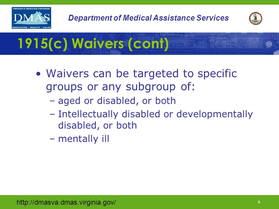 1915(c) Waivers (cont) Waivers can be targeted to specific groups or any subgroup of: aged or disabled, or both.