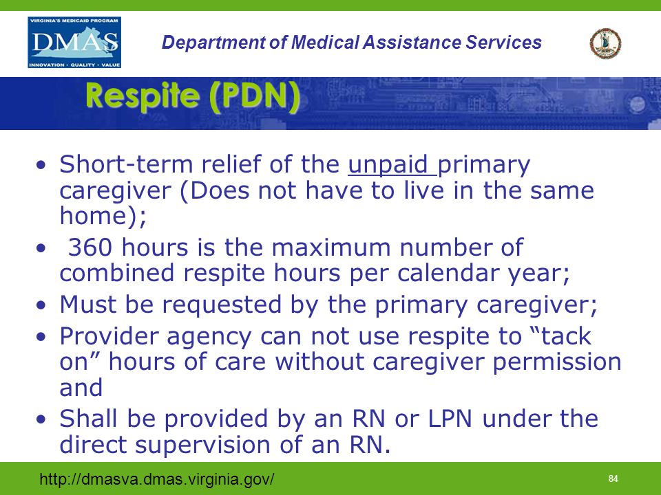 Respite (PDN) Short-term relief of the unpaid primary caregiver (Does not have to live in the same home);
