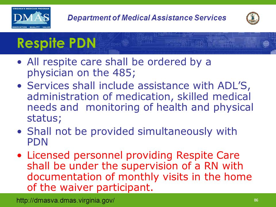 Respite PDN All respite care shall be ordered by a physician on the 485;