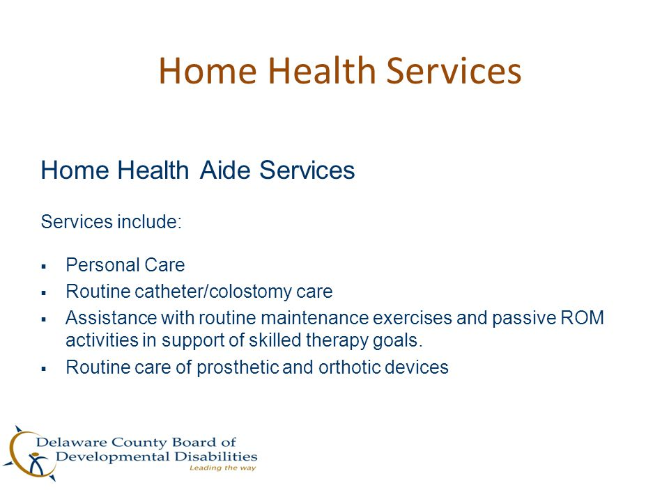 Home Health Services Home Health Aide Services Services include: