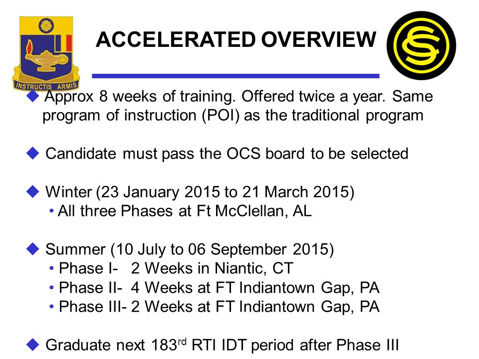 ACCELERATED OVERVIEW Approx 8 weeks of training. Offered twice a year. Same. program of instruction (POI) as the traditional program.