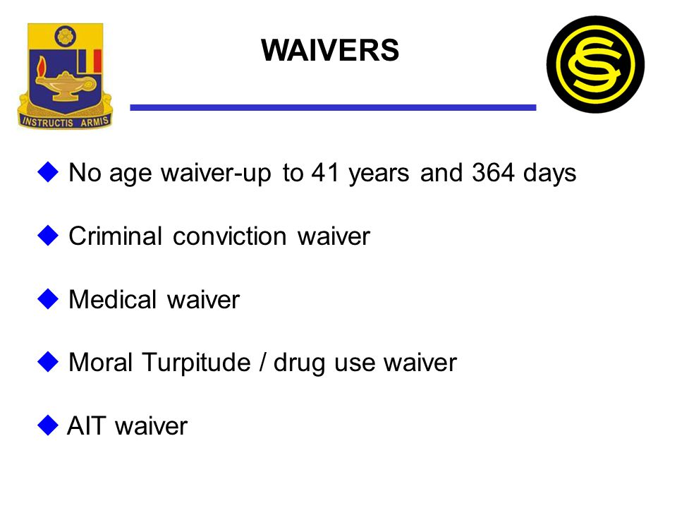 WAIVERS No age waiver-up to 41 years and 364 days