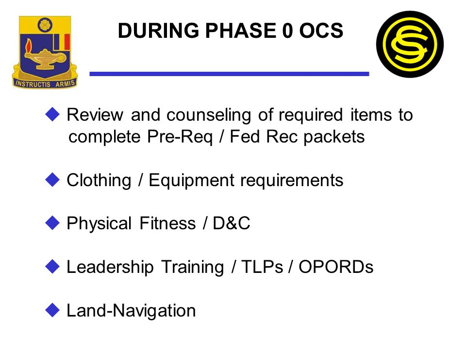 DURING Phase 0 OCS Review and counseling of required items to complete Pre-Req / Fed Rec packets.