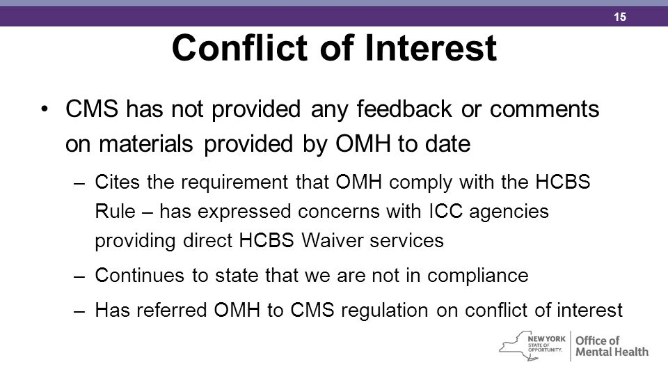 Conflict of Interest CMS has not provided any feedback or comments on materials provided by OMH to date.