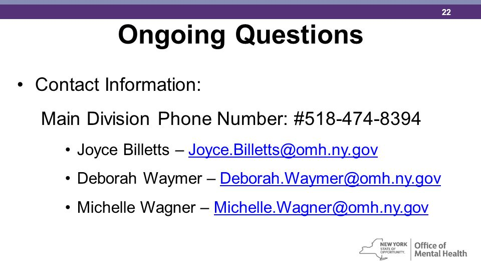 Ongoing Questions Contact Information: Main Division Phone Number: #518-474-8394. Joyce Billetts – Joyce.Billetts@omh.ny.gov.