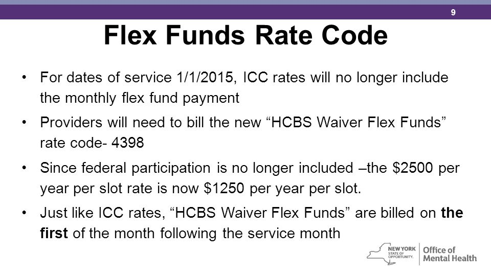 Flex Funds Rate Code For dates of service 1/1/2015, ICC rates will no longer include the monthly flex fund payment.