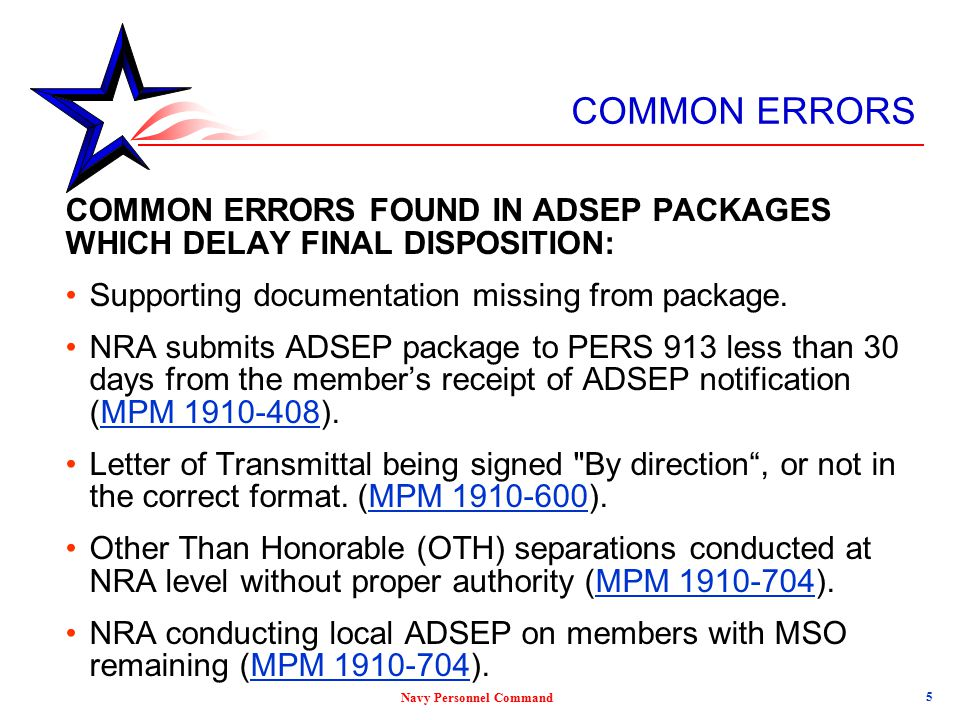 COMMON ERRORS COMMON ERRORS FOUND IN ADSEP PACKAGES WHICH DELAY FINAL DISPOSITION: Supporting documentation missing from package.
