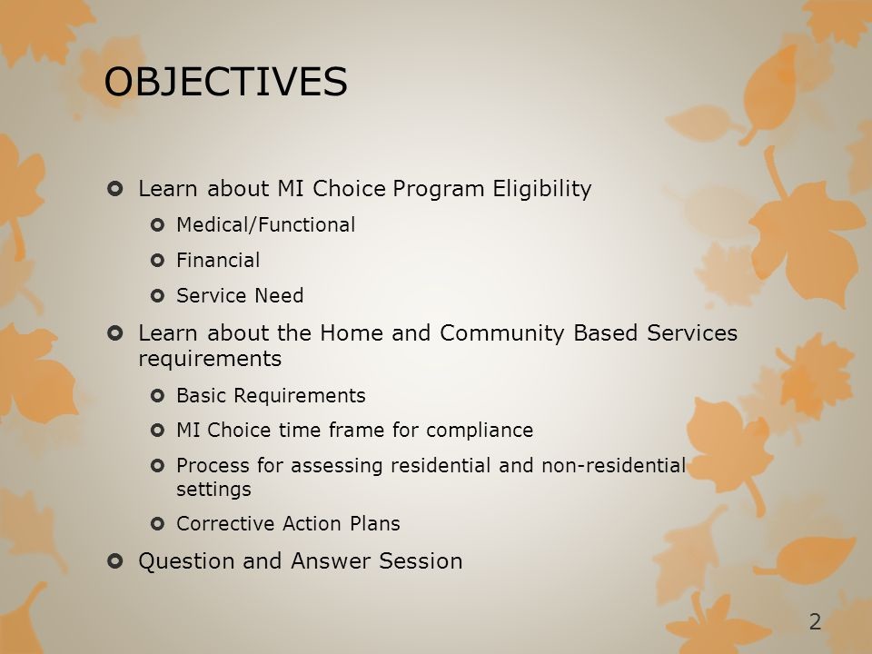 OBJECTIVES Learn about MI Choice Program Eligibility