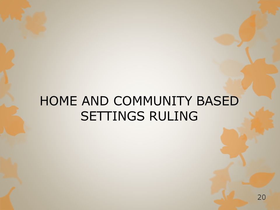 HOME AND COMMUNITY BASED SETTINGS RULING