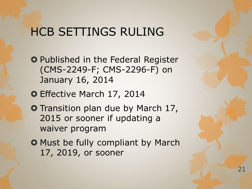 HCB SETTINGS RULING Published in the Federal Register (CMS-2249-F; CMS-2296-F) on January 16, 2014.