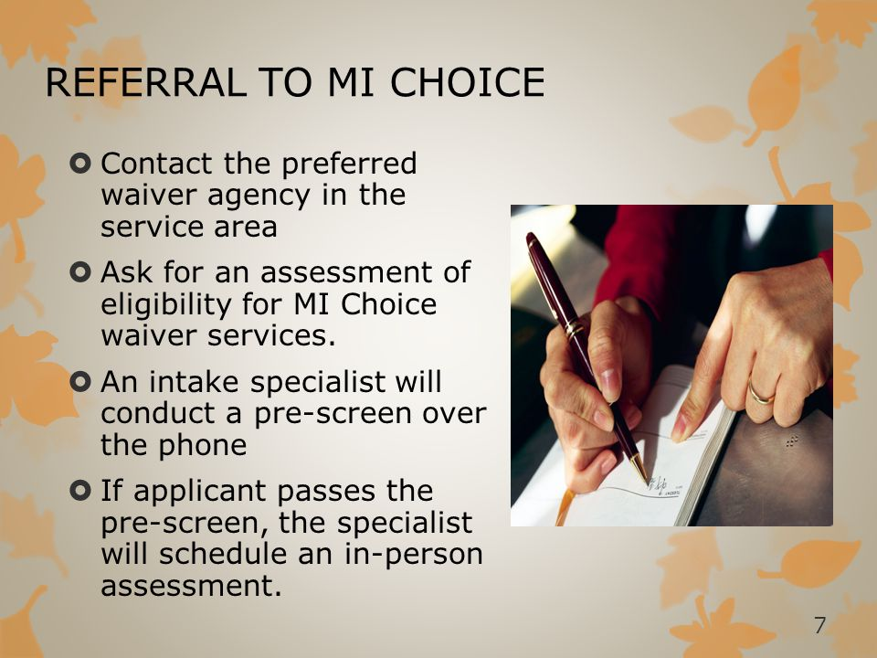 REFERRAL TO MI CHOICE Contact the preferred waiver agency in the service area.