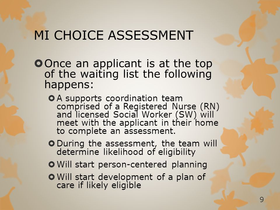 MI CHOICE ASSESSMENT Once an applicant is at the top of the waiting list the following happens: