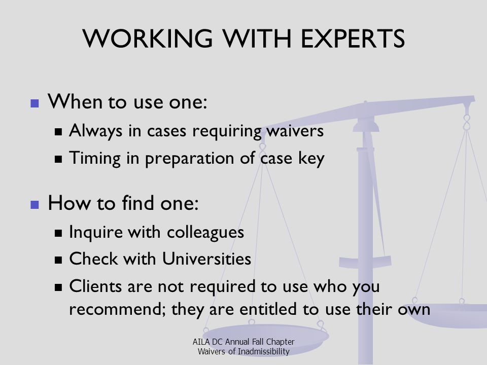 WORKING WITH EXPERTS When to use one: How to find one: