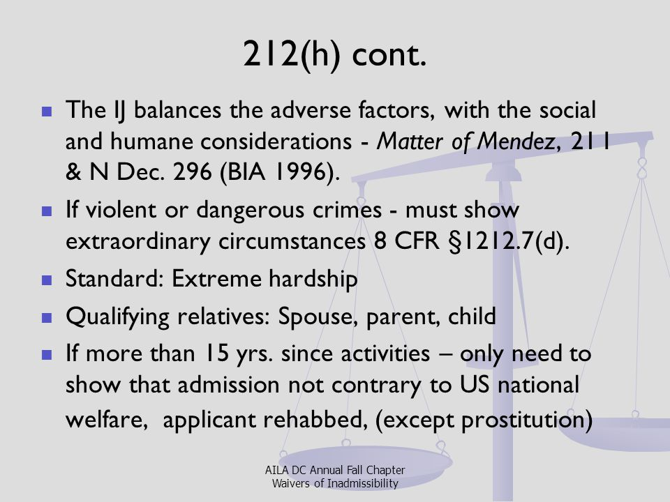 212(h) cont. The IJ balances the adverse factors, with the social and humane considerations - Matter of Mendez, 21 I & N Dec. 296 (BIA 1996).