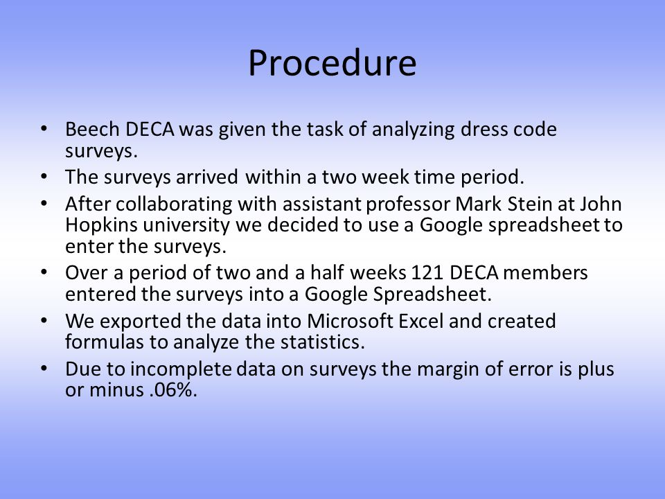 Procedure Beech DECA was given the task of analyzing dress code surveys. The surveys arrived within a two week time period.