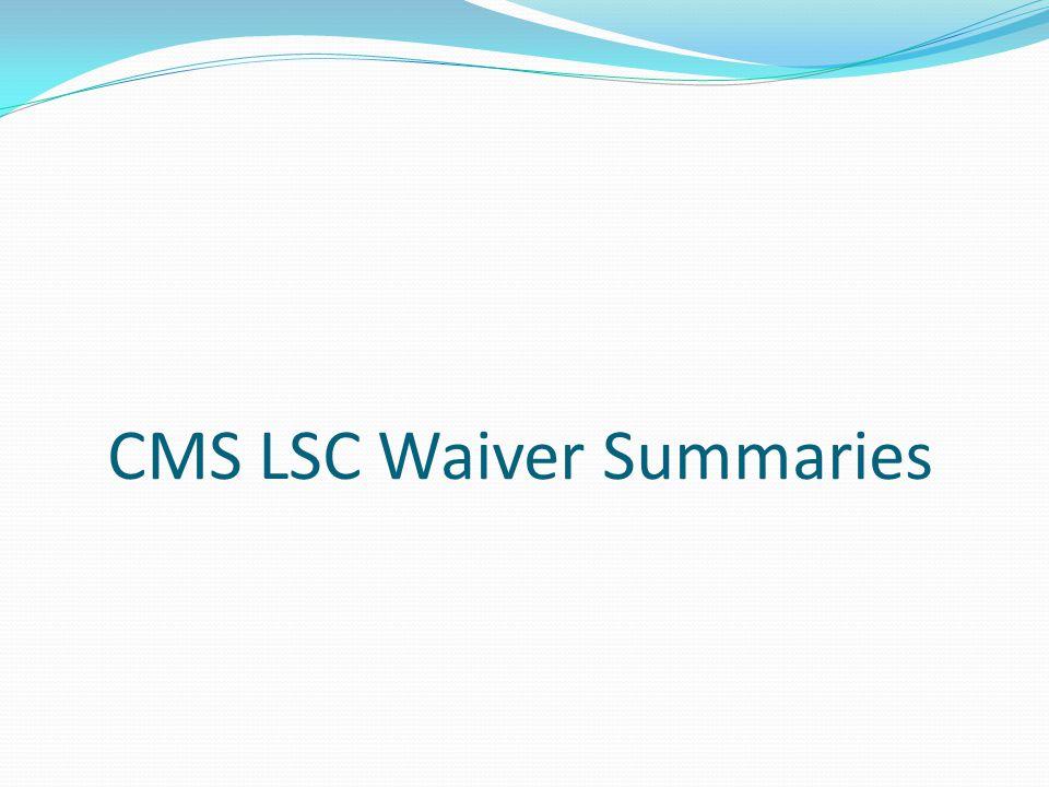 CMS LSC Waiver Summaries