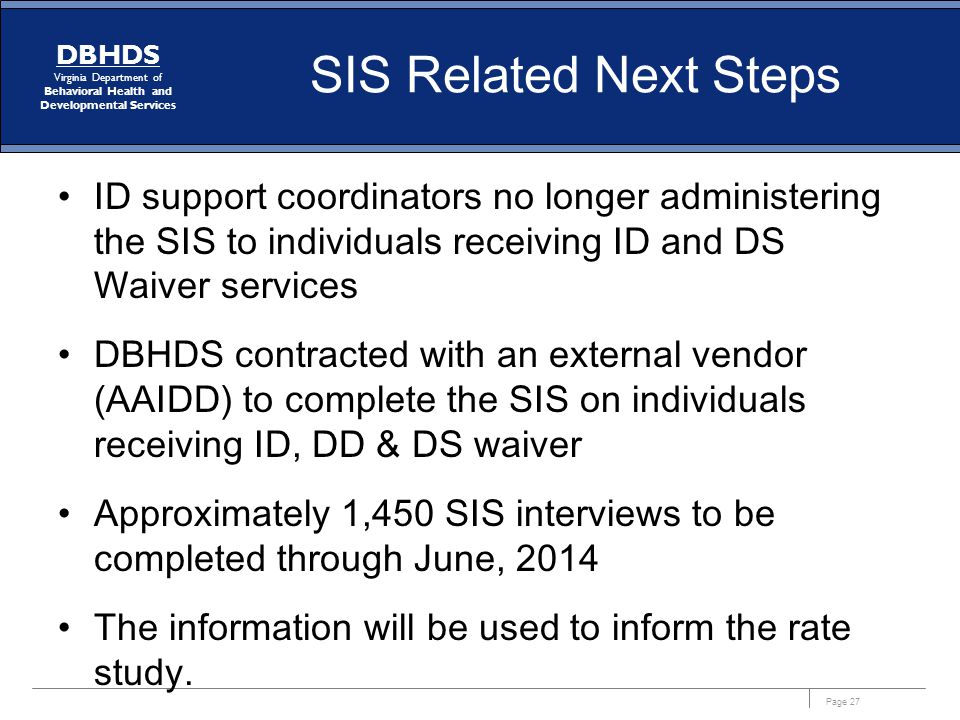SIS Related Next Steps ID support coordinators no longer administering the SIS to individuals receiving ID and DS Waiver services.