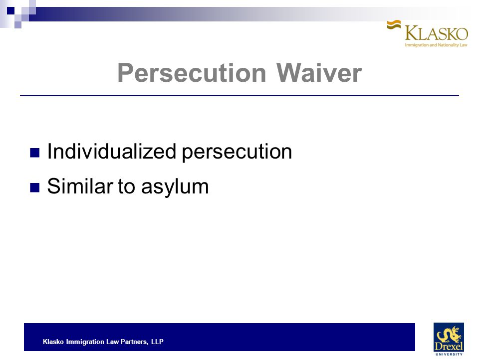 Persecution Waiver Individualized persecution Similar to asylum