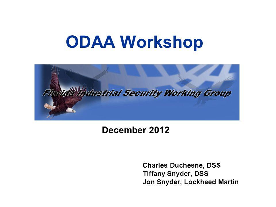 ODAA Workshop December 2012 Charles Duchesne, DSS Tiffany Snyder, DSS