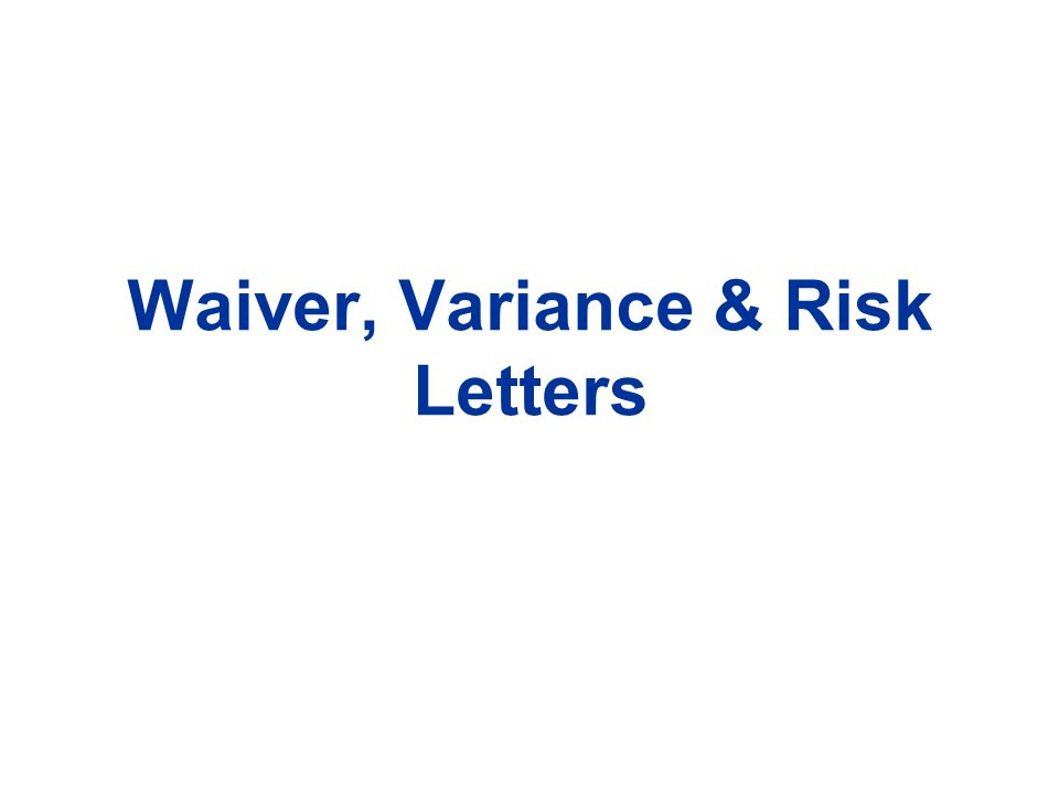 Waiver, Variance & Risk Letters