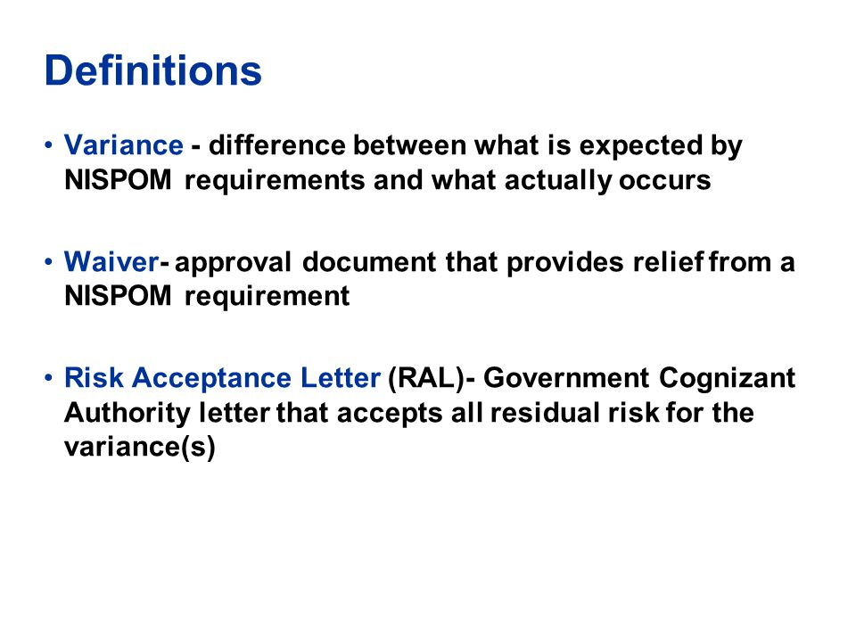 Definitions Variance - difference between what is expected by NISPOM requirements and what actually occurs.