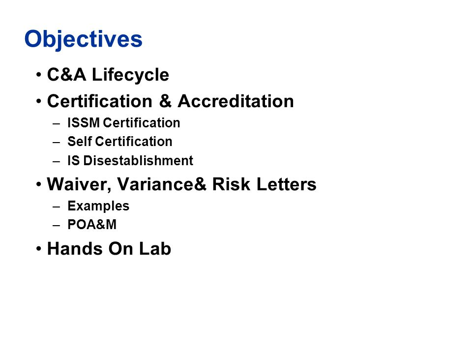 Objectives C&A Lifecycle Certification & Accreditation