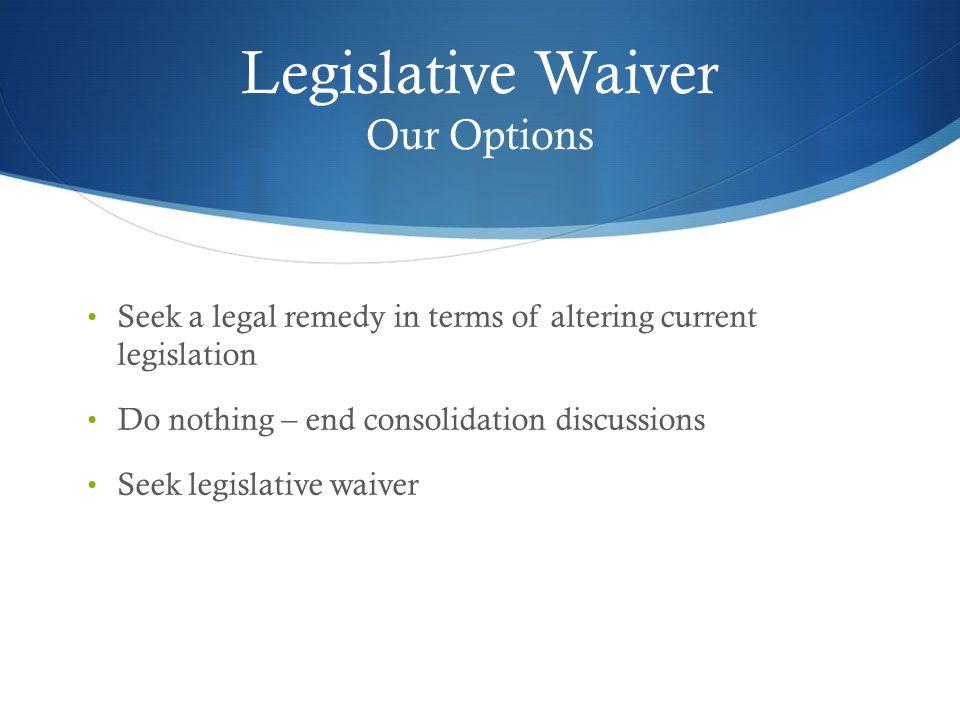 Legislative Waiver Our Options