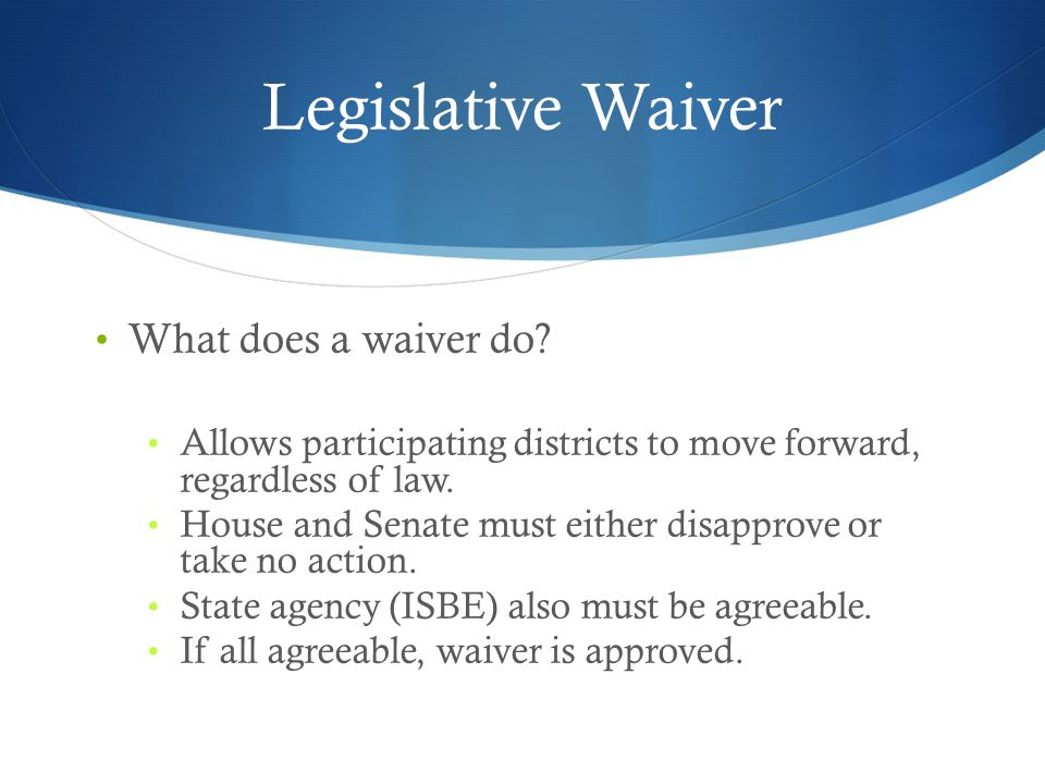 Legislative Waiver What does a waiver do
