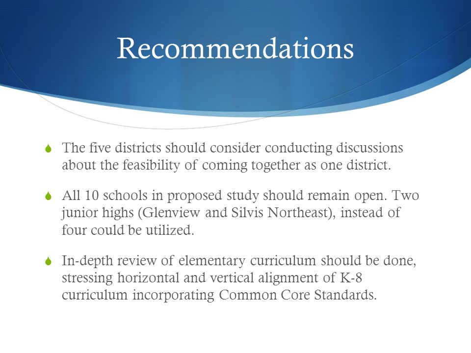 Recommendations The five districts should consider conducting discussions about the feasibility of coming together as one district.