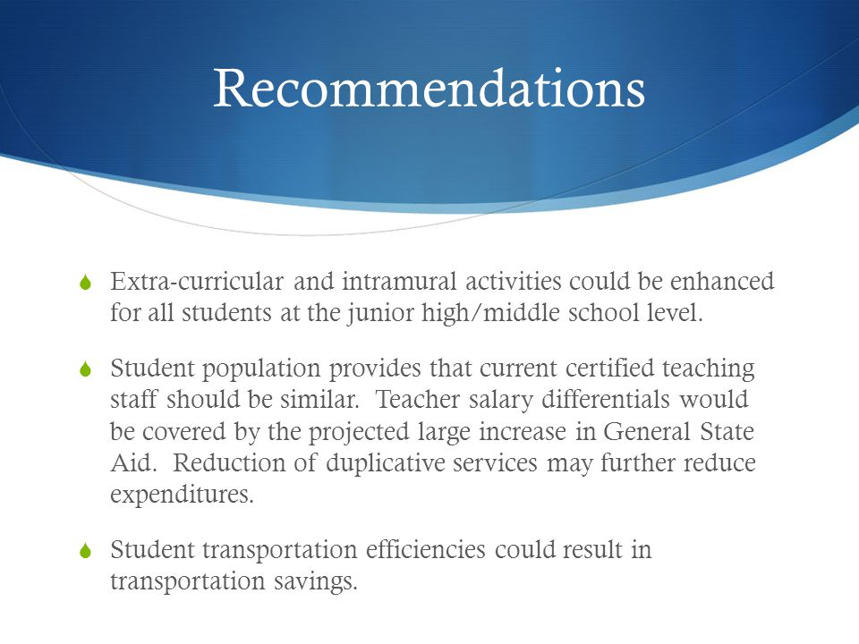 Recommendations Extra-curricular and intramural activities could be enhanced for all students at the junior high/middle school level.