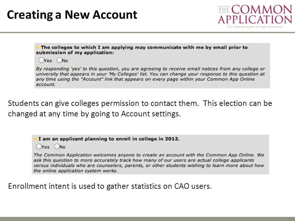 Creating a New Account Students can give colleges permission to contact them. This election can be changed at any time by going to Account settings.