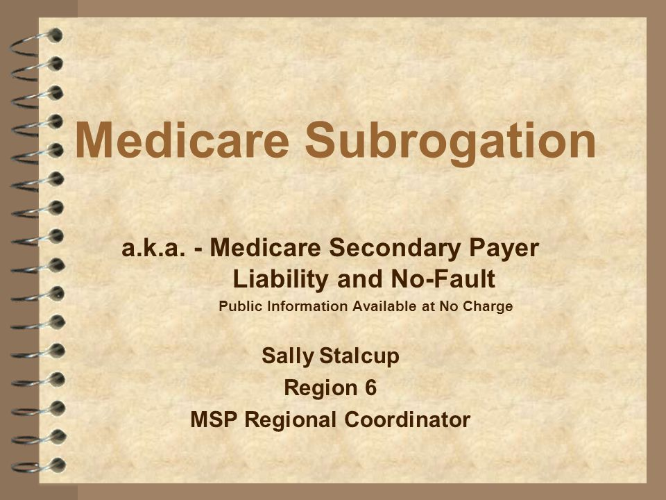 Medicare Subrogation a.k.a. - Medicare Secondary Payer Liability and No-Fault. Public Information Available at No Charge.