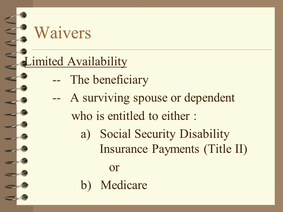Waivers Limited Availability -- The beneficiary