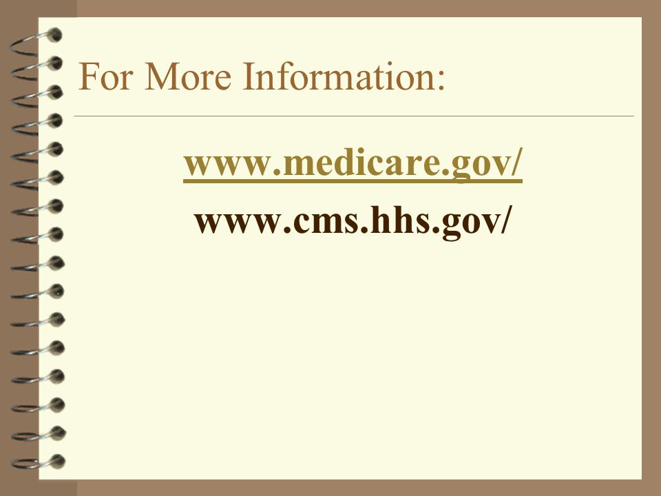 For More Information: www.medicare.gov/ www.cms.hhs.gov/