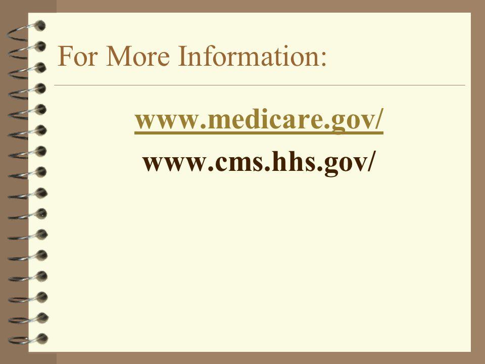 For More Information: www.medicare.gov/ www.cms.hhs.gov/