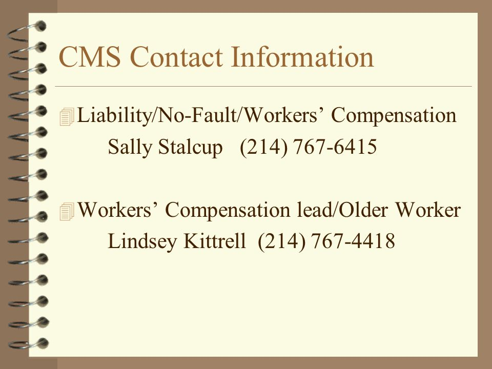 CMS Contact Information Liability/No-Fault/Workers' Compensation. Sally Stalcup (214) 767-6415. Workers' Compensation lead/Older Worker.