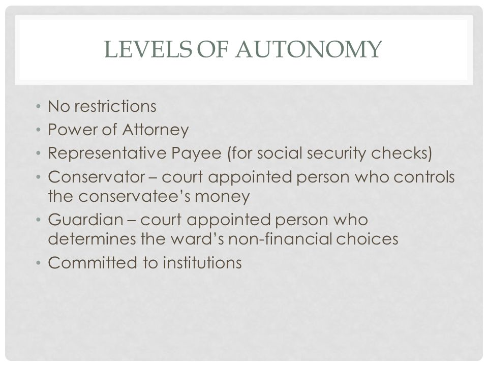 Levels of Autonomy No restrictions Power of Attorney