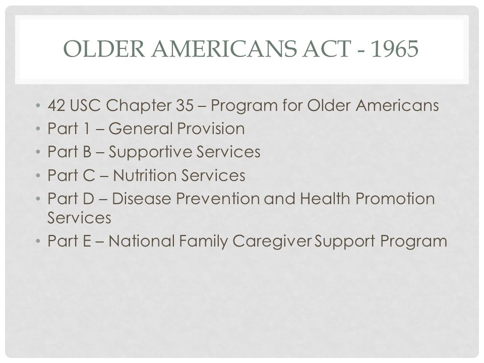 Older Americans Act - 1965 42 USC Chapter 35 – Program for Older Americans. Part 1 – General Provision.
