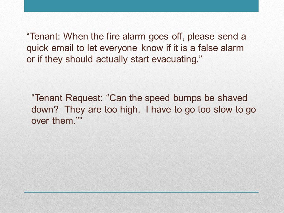 Tenant: When the fire alarm goes off, please send a quick email to let everyone know if it is a false alarm or if they should actually start evacuating.