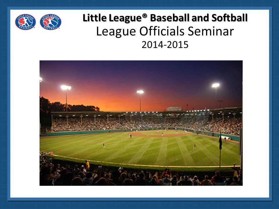 Little League® Baseball and Softball League Officials Seminar 2014-2015