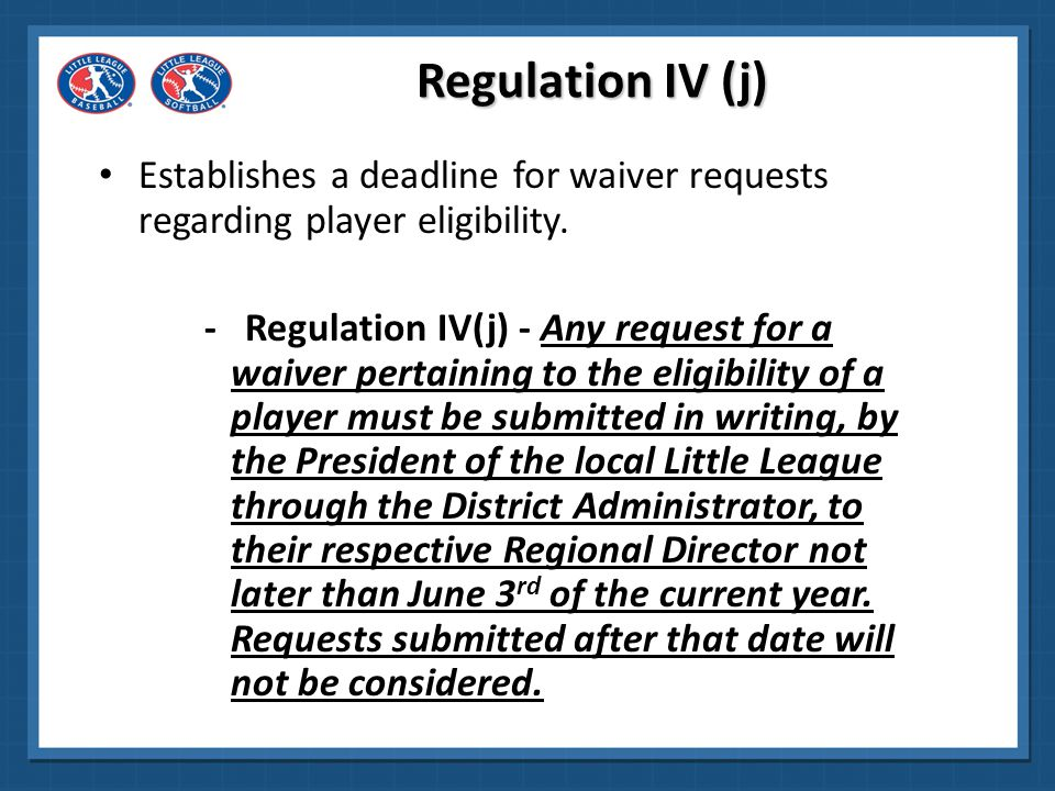 Regulation IV (j) Establishes a deadline for waiver requests regarding player eligibility.
