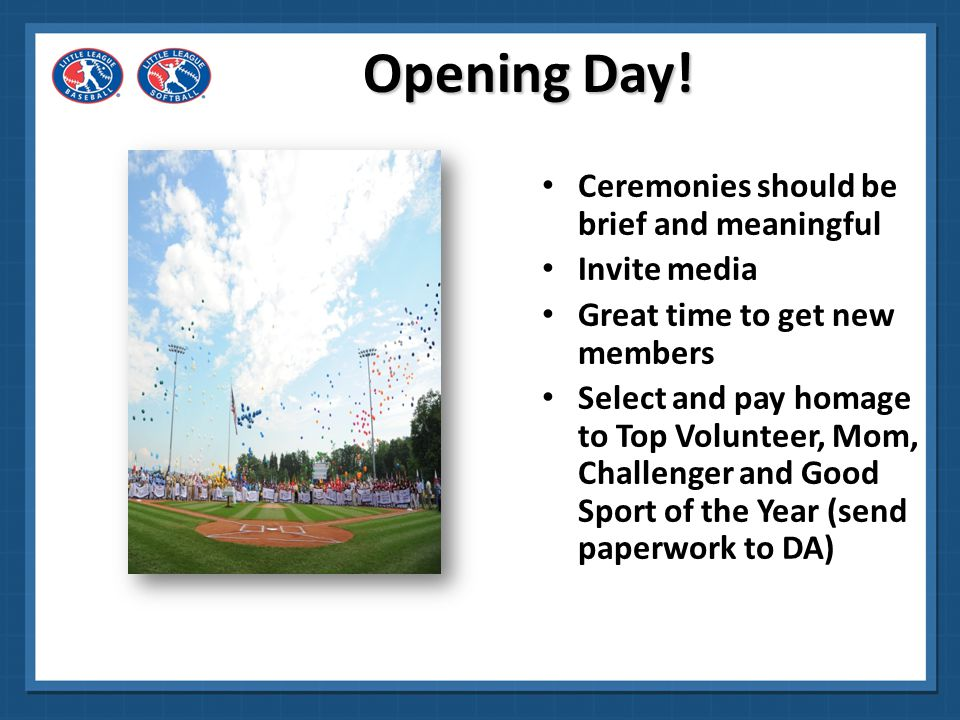 Opening Day! Ceremonies should be brief and meaningful Invite media