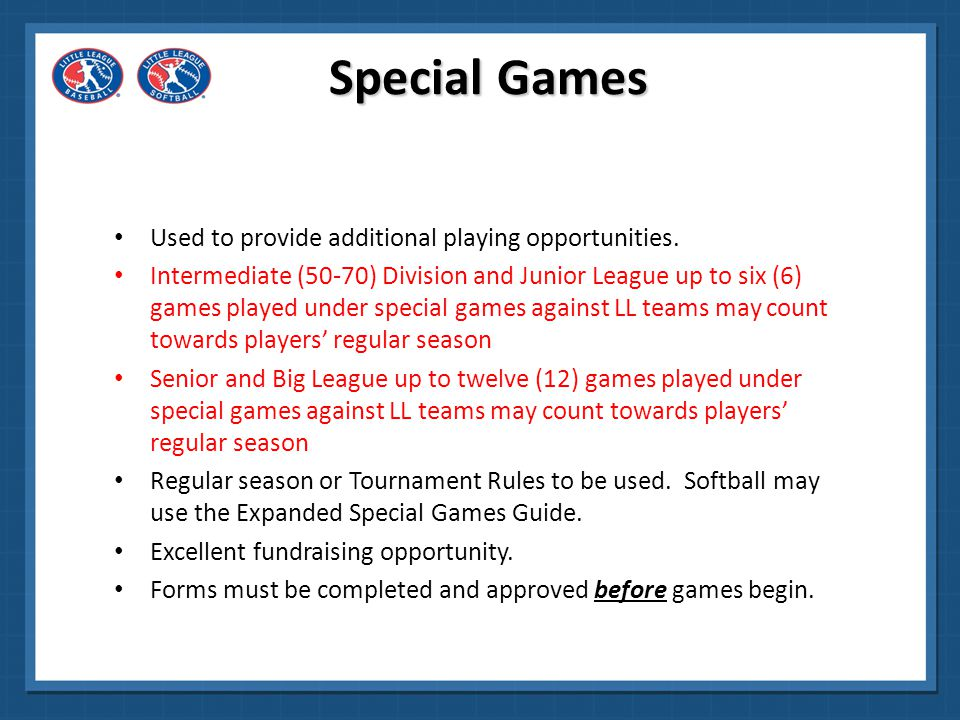 Special Games Used to provide additional playing opportunities.