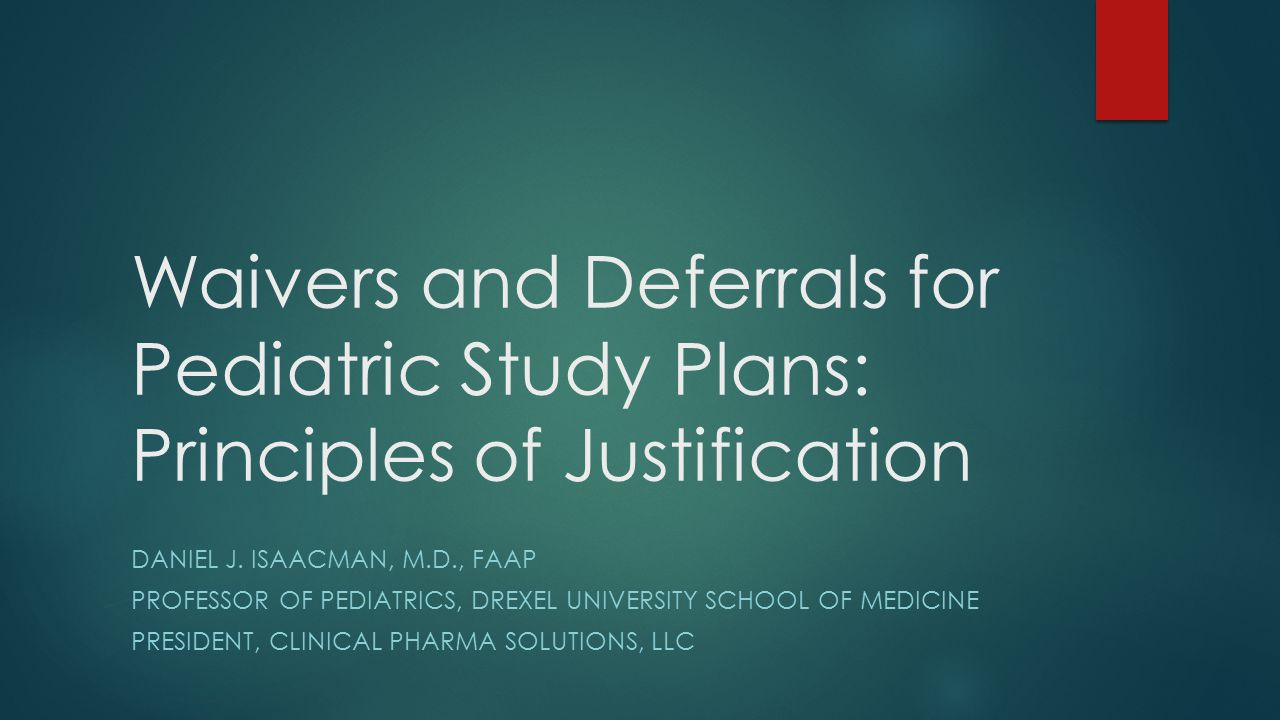 Waivers and Deferrals for Pediatric Study Plans: Principles of Justification