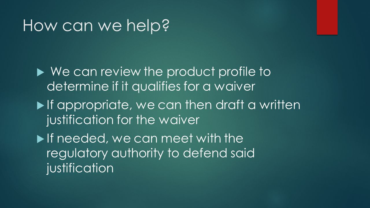 How can we help We can review the product profile to determine if it qualifies for a waiver.