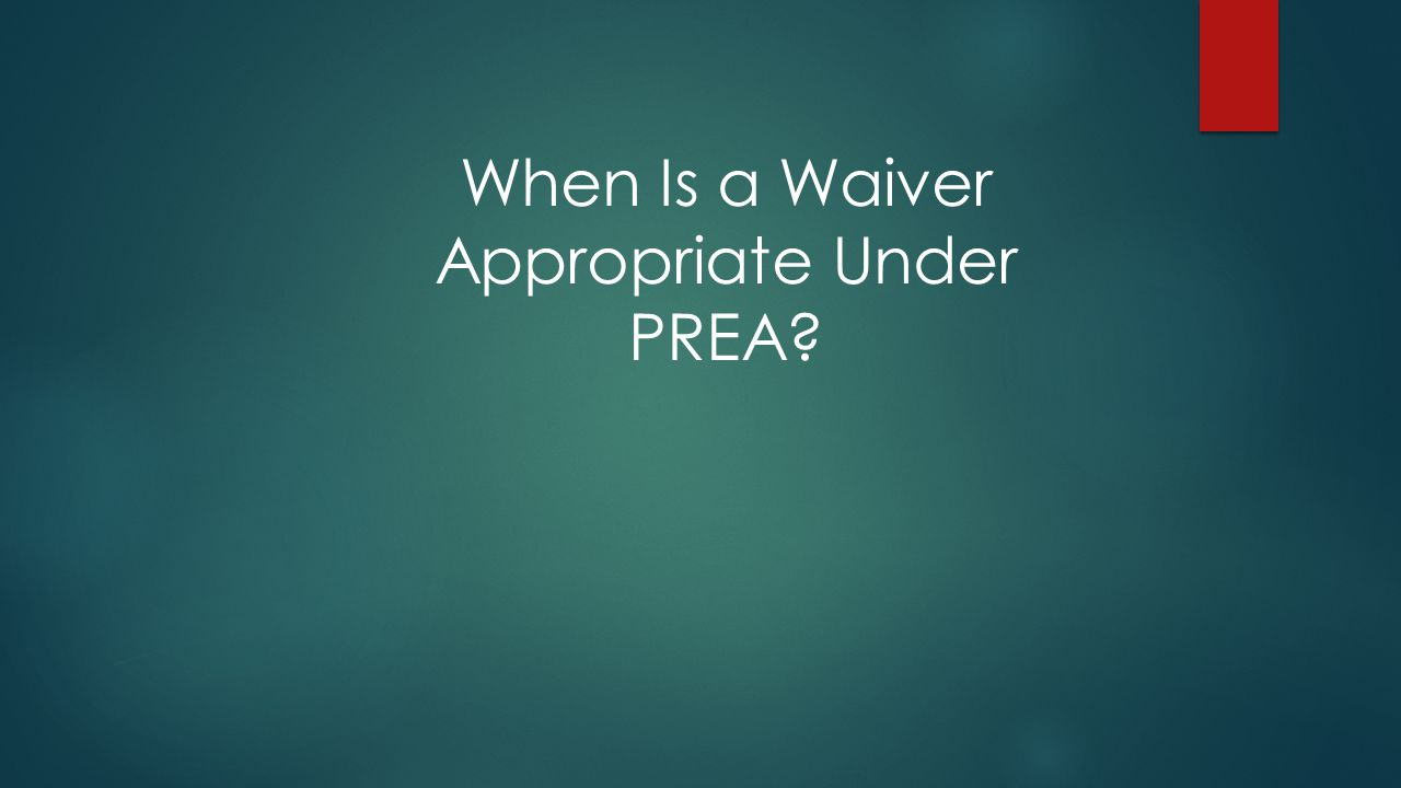 When Is a Waiver Appropriate Under PREA